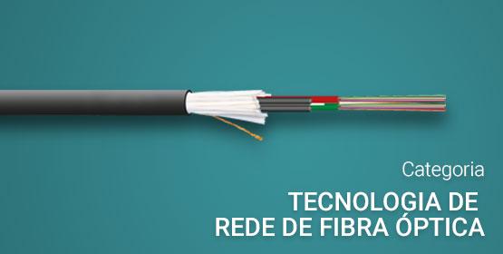 Tecnologia de Rede de Fibra Óptica